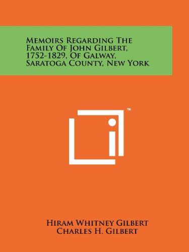 9781258208745: Memoirs Regarding the Family of John Gilbert, 1752-1829, of Galway, Saratoga County, New York