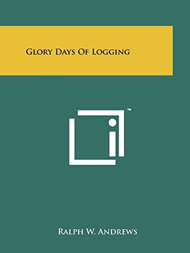 9781258209452: Glory Days Of Logging