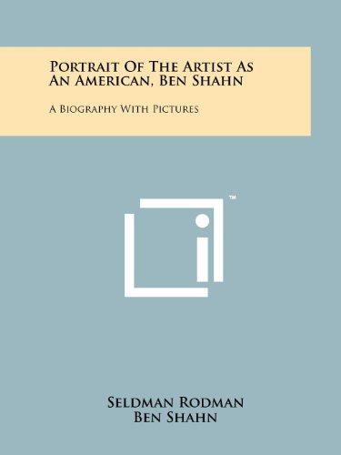 Portrait Of The Artist As An American, Ben Shahn: A Biography With Pictures (9781258209650) by Seldman Rodman; Ben Shahn