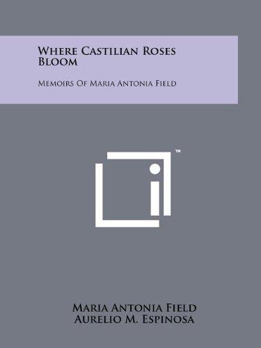 9781258209667: Where Castilian Roses Bloom: Memoirs of Maria Antonia Field