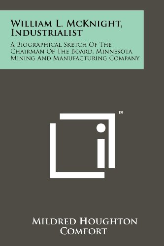 William L. McKnight, Industrialist: A Biographical Sketch Of The Chairman Of The Board, Minnesota ...