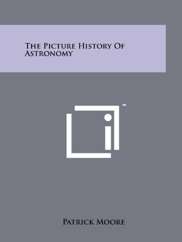 The Picture History Of Astronomy: Patrick Moore