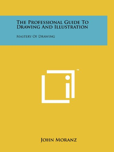 The Professional Guide to Drawing and Illustration: Moranz, John