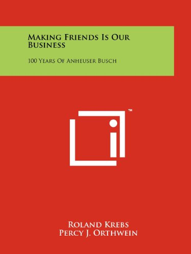 Making Friends Is Our Business: 100 Years: Krebs, Roland, Orthwein,