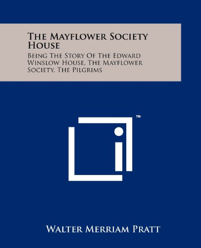 9781258211226: The Mayflower Society House: Being The Story Of The Edward Winslow House, The Mayflower Society, The Pilgrims