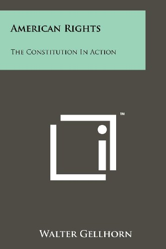 American Rights: The Constitution in Action: Gellhorn, Walter