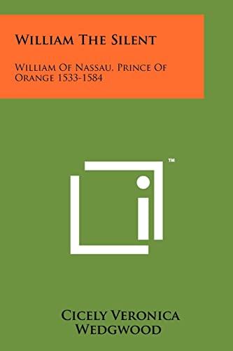 9781258213589: William The Silent: William Of Nassau, Prince Of Orange 1533-1584