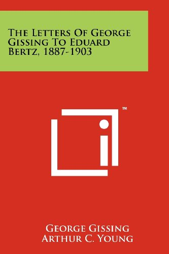 9781258214661: The Letters of George Gissing to Eduard Bertz, 1887-1903