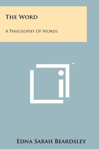 The Word: A Philosophy Of Words: Beardsley, Edna Sarah