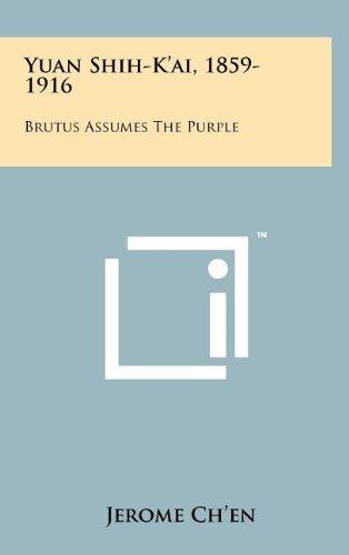 9781258216771: Yuan Shih-K'Ai, 1859-1916: Brutus Assumes the Purple