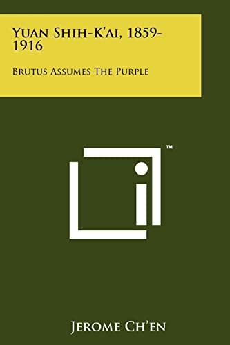 9781258218485: Yuan Shih-K'ai, 1859-1916: Brutus Assumes The Purple