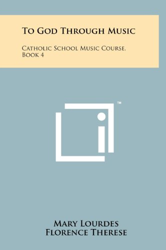 9781258219857: To God Through Music: Catholic School Music Course, Book 4