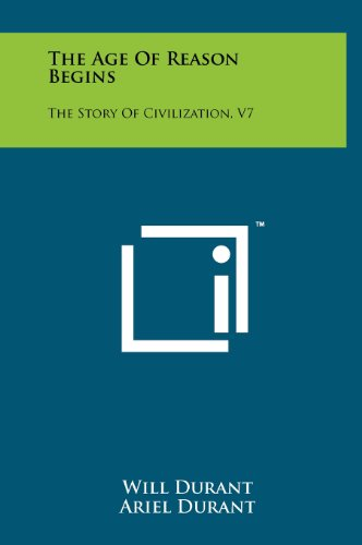 9781258221447: The Age Of Reason Begins: The Story Of Civilization, V7