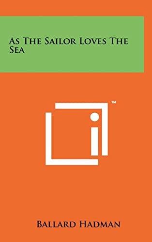 9781258221867: As the Sailor Loves the Sea