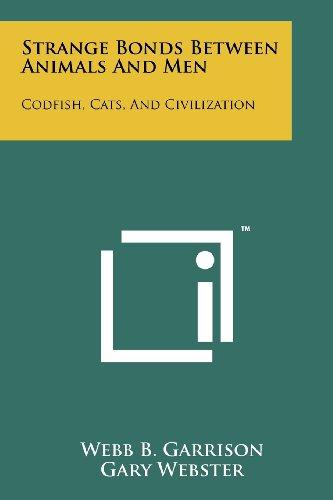 Strange Bonds Between Animals And Men: Codfish,: Webb B Garrison,