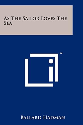 9781258224332: As The Sailor Loves The Sea