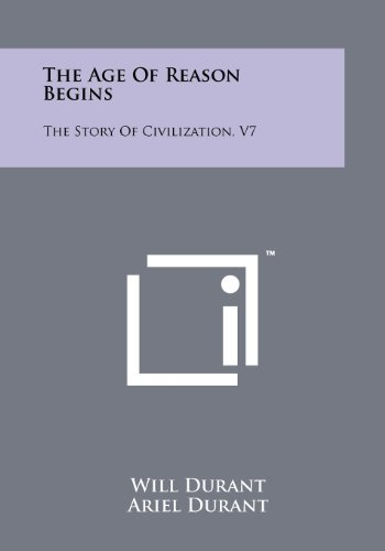 9781258225698: The Age Of Reason Begins: The Story Of Civilization, V7