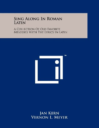 9781258225933: Sing Along In Roman Latin: A Collection Of Old Favorite Melodies With The Lyrics In Latin