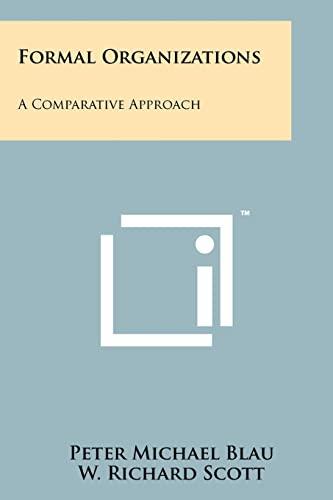 Formal Organizations: A Comparative Approach: Peter Michael Blau,