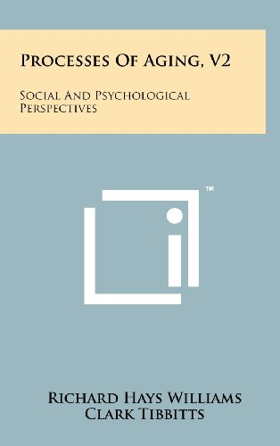 9781258231712: Processes Of Aging, V2: Social And Psychological Perspectives