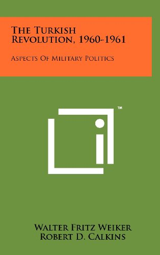 9781258233846: The Turkish Revolution, 1960-1961: Aspects Of Military Politics