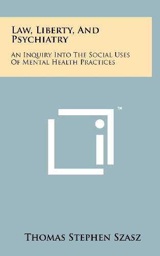 9781258233952: Law, Liberty, And Psychiatry: An Inquiry Into The Social Uses Of Mental Health Practices