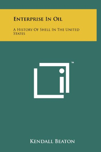 9781258234874: Enterprise In Oil: A History Of Shell In The United States