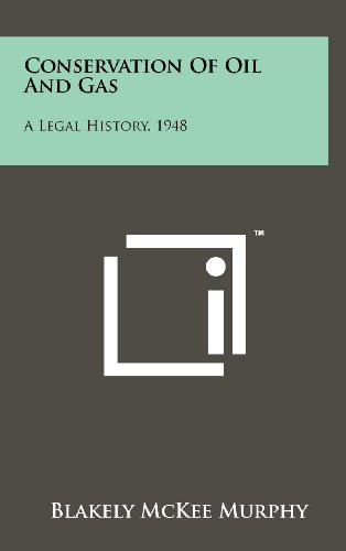 9781258236601: Conservation of Oil and Gas: A Legal History, 1948