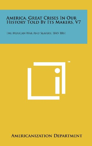 9781258237202: America, Great Crises in Our History Told by Its Makers, V7: The Mexican War and Slavery, 1845-1861
