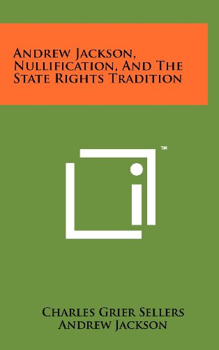 9781258238681: Andrew Jackson, Nullification, and the State Rights Tradition