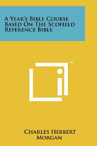9781258239589: A Year's Bible Course Based On The Scofield Reference Bible