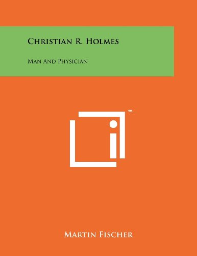 9781258241476: Christian R. Holmes: Man and Physician