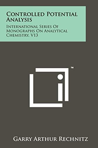 Controlled Potential Analysis: International Series of Monographs: Garry Arthur Rechnitz