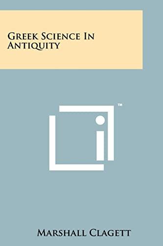 Greek Science In Antiquity: Marshall Clagett