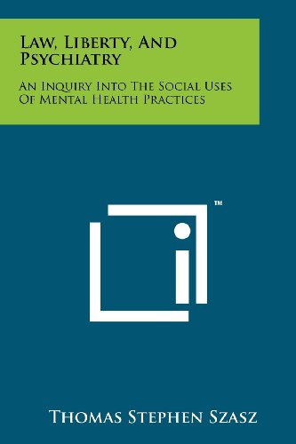 9781258246549: Law, Liberty, And Psychiatry: An Inquiry Into The Social Uses Of Mental Health Practices