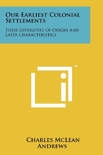 9781258247379: Our Earliest Colonial Settlements: Their Diversities of Origin and Later Characteristics