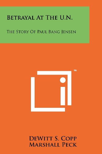 9781258256401: Betrayal At The U.N.: The Story Of Paul Bang Jensen