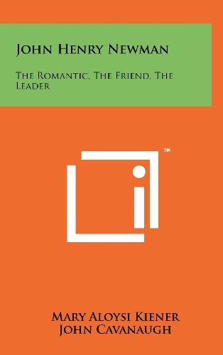 John Henry Newman: The Romantic, The Friend,: Mary Aloysi Kiener,