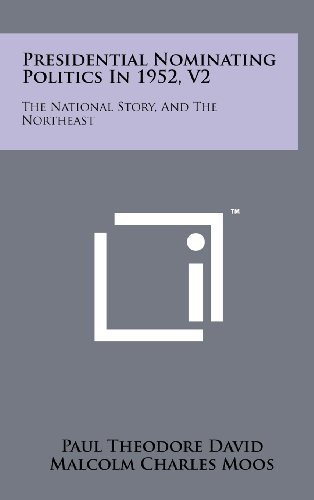 Presidential Nominating Politics in 1952, V2: The National Story, and the Northeast: Paul Theodore ...