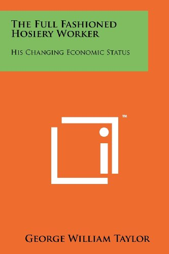 9781258265311: The Full Fashioned Hosiery Worker: His Changing Economic Status