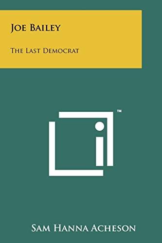 9781258266813: Joe Bailey: The Last Democrat