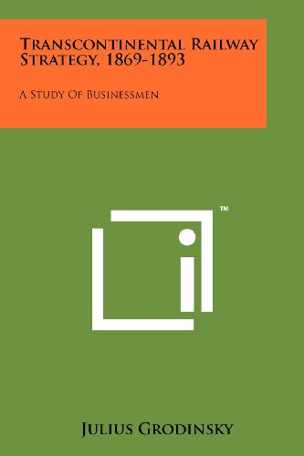 9781258266905: Transcontinental Railway Strategy, 1869-1893: A Study of Businessmen