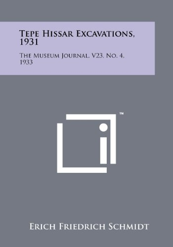 9781258267490: Tepe Hissar Excavations, 1931: The Museum Journal, V23, No. 4, 1933