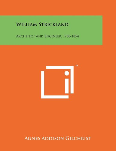 William Strickland: Architect and Engineer, 1788-1854 (Paperback): Agnes Addison Gilchrist
