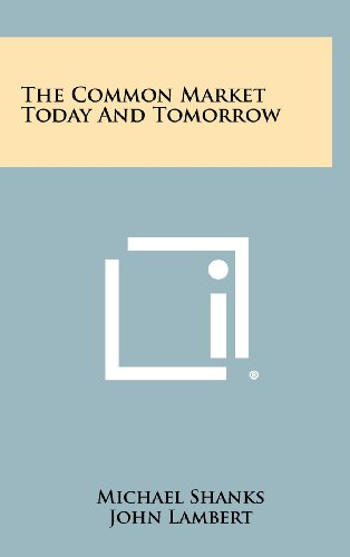 The Common Market Today and Tomorrow (1258269759) by Shanks, Michael; Lambert, John