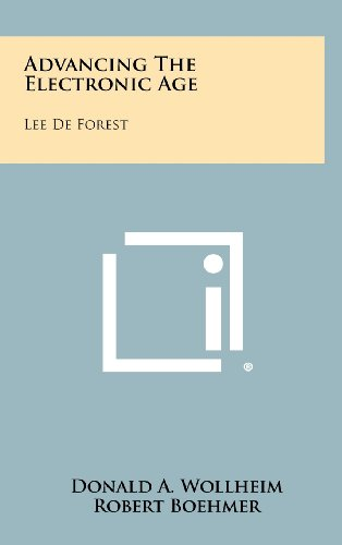 Advancing the Electronic Age: Lee de Forest (1258273489) by Donald A. Wollheim