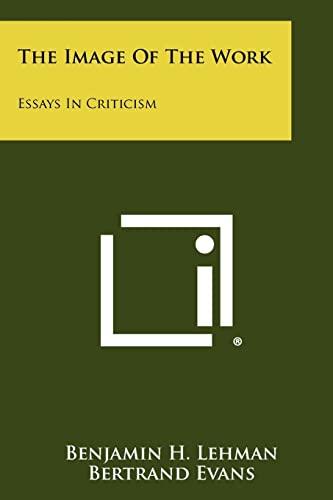 The Image of the Work: Essays in: Benjamin H Lehman