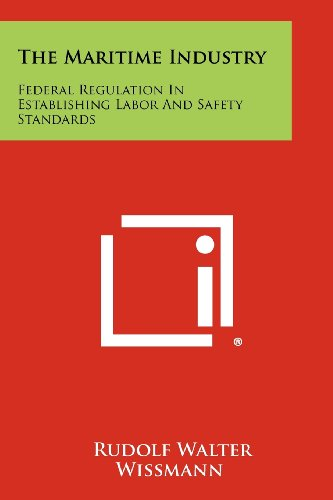 The Maritime Industry: Federal Regulation In Establishing Labor And Safety Standards: Wissmann, ...