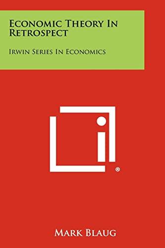 Economic Theory In Retrospect: Irwin Series In Economics: Blaug, Mark