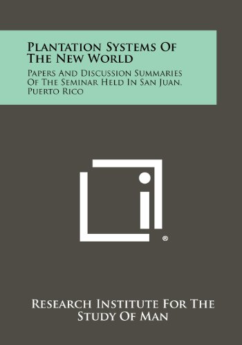 Plantation Systems Of The New World: Papers And Discussion Summaries Of The Seminar Held In San ...